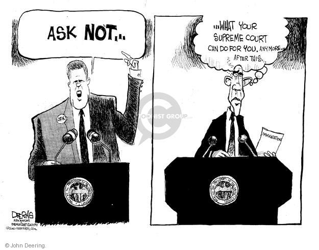 ASK NOT … JFK. … What your supreme court can do for you. Anymore … After this … Immigration.