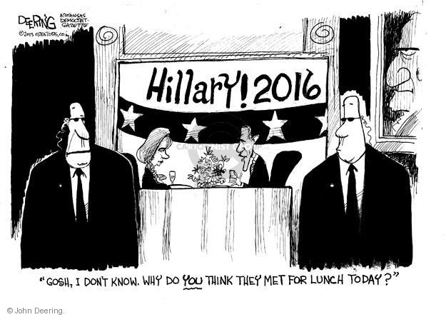 "Hillary! 2016. ""Gosh, I don't know. Why do YOU think they met for lunch today?"""