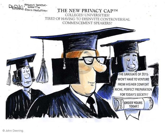 The New Privacy Cap™. Colleges! Universities! Tired of having to disinvite controversial commencement speakers? The graduate of 2015 wont have to venture from his/her comfort niche, perfect preparation for todays society! Order yours today!
