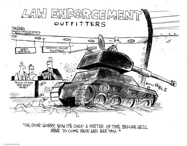 Cartoonist John Deering  John Deering's Editorial Cartoons 2014-12-04 police militarization