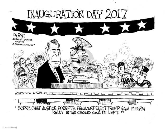 """Inauguration Day 2017. """"Sorry, Chief Justice Roberts. President-Elect Trump saw Megyn Kelly in the crowd and he left."""""""