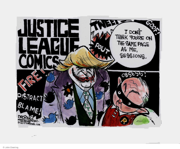 Justice League Comics. Fire! Distract! Blame! Pout. Tweet. Goof! Obsess! I dont think youre on the same page as me, Sessions. R.