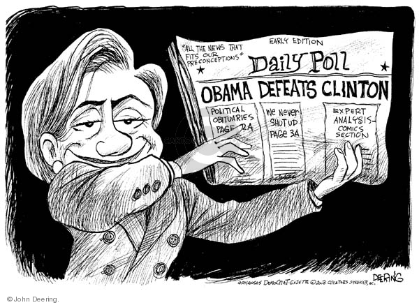 """""""All the news that fits our preconceptions.""""  Early Edition.  Daily Poll.  Obama Defeats Clinton.  Political Obituaries Page 2A.  We Never Shut up Page 3A.  Expert Analysis - Comics Section."""