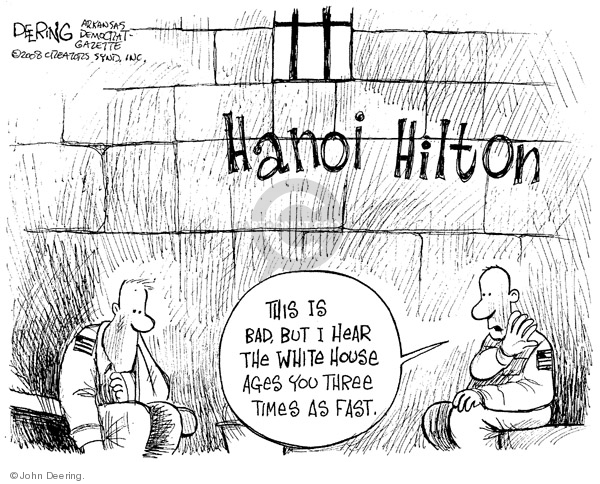 Hanoi Hilton.  This is bad, but I hear the White House ages you three times as fast.