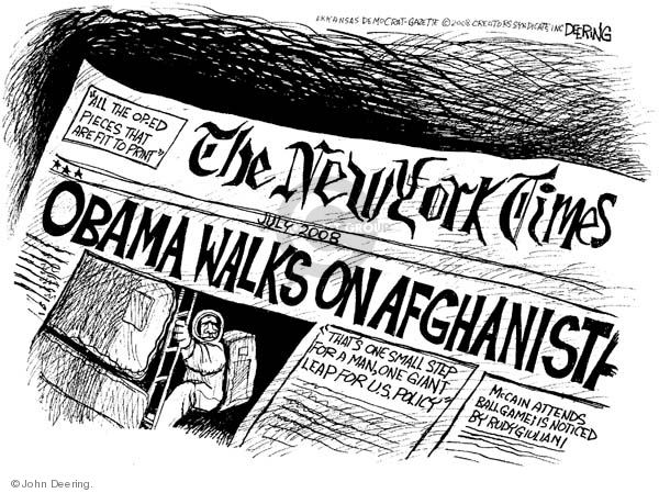 """All the Op-Ed Pieces That Are Fit to Print.""  The New York Times.  July 2008.  Obama Walks on Afghanistan.  Thats one small step for a man, one giant leap for U.S. Policy.  McCain attends ballgame; is noticed by Rudy Giuliani."