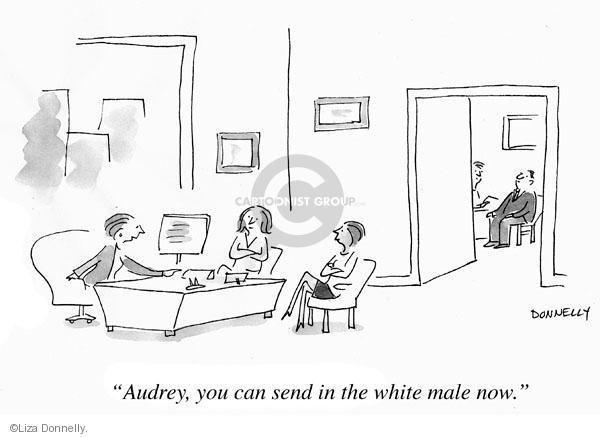 Audrey, you can send in the white male now.