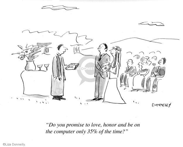 Do you promise to love, honor and be on the computer only 35% of the time?