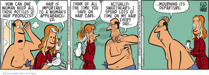 How can one woman need all those bottles of hair products? Hair is important to a womans appearance, Ed. Think of all the time you save on hair care. Actually, sweetheart, I spend lots of time on my hair every day … mourning its departure.