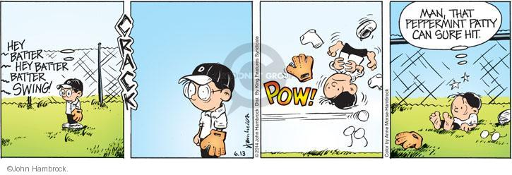Hey batter. Hey batter batter SWING! CRACK. POW! Man, that Peppermint Patty can sure hit.