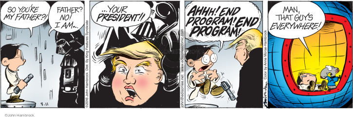 So youre my father?! Father? No! I am … your president! Ahhh! End program! End program! Man, that guys everywhere!
