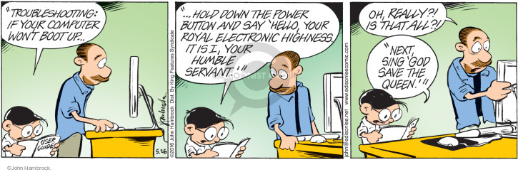 """Troubleshooting: If your computer wont boot up … hold down the power button and say Hello, your royal electronic highness. It is I, your humble servant."" Oh, really?! Is that all?! ""Next sing God Save the Queen."""