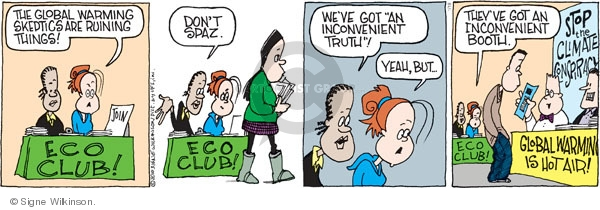 "The global warming skeptics are ruining things! Eco club! Join. Dont spaz. Eco club! Weve got ""An Inconvenient Truth""! Yeah, but … Theyve got an inconvenient booth. Stop the climate conspiracy. Global warming is hot air!"
