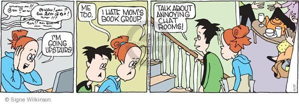 Im going upstairs! Me too. I hate moms book group. Talk about annoying chat rooms!