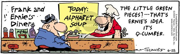 Frank and Ernies Diner.  Today:  Alphabet Soup.  The little green pieces?  --- Thats Ernies idea.  Its Q-cumber.