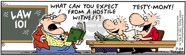 Law 101.  What can you expect from a hostile witness.  Testy-mony.