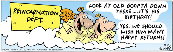 Cartoonist Bob Thaves Tom Thaves  Frank and Ernest 2004-11-18 reincarnation