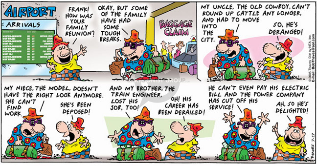 Comic Strip Bob Thaves Tom Thaves  Frank and Ernest 2005-07-17 arrival