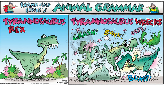 Frank and Ernies Animal Grammar.  Tyrannosaurus Rex.  Tyrannosaurus Wrecks.  Crash!  Bonk!  Oops!