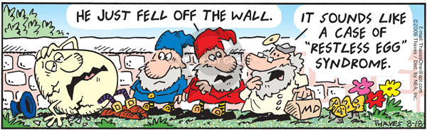 Cartoonist Bob Thaves Tom Thaves  Frank and Ernest 2009-08-18 Humpty Dumpty