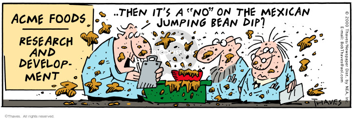 """Acme Foods. Research and Development. Then its an """"no"""" on the Mexican Jumping Bean Dip?"""