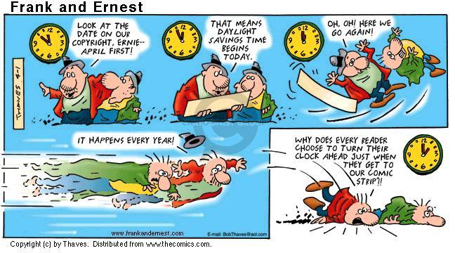 Look at the date on our copyright, Ernie ... April first! That means daylight savings time begins today. Oh, oh! Here we go again! I happens every year! Why does every reader choose to turn their clock ahead just when they get to our comic strip?!