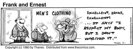 """Mens Clothing. Excellent, Ernie, excellent! It say """"I respect my body, but I dont worship it."""""""