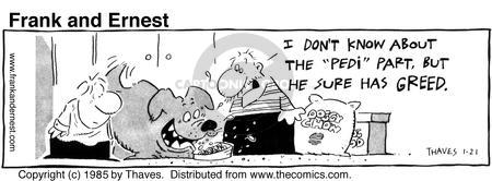 Cartoonist Bob Thaves Tom Thaves  Frank and Ernest 1985-01-21 greedy