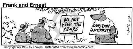 Do not feed the bears. Question authority.