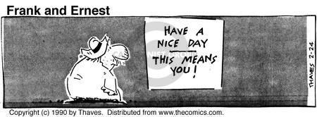 Cartoonist Bob Thaves Tom Thaves  Frank and Ernest 1990-02-24 have a nice day