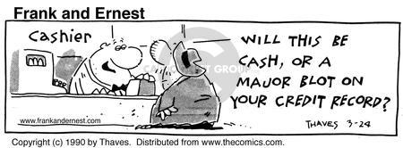 Cashier. Will this be cash, or a major blot on your credit record?