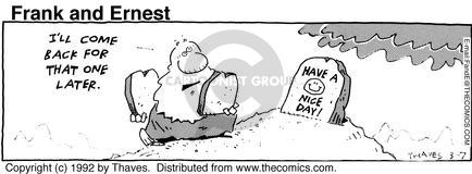 Cartoonist Bob Thaves Tom Thaves  Frank and Ernest 1992-03-07 have a nice day