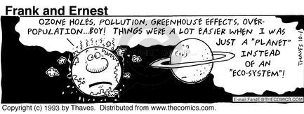 """Ozone holes, pollution, greenhouse effects, overpopulation ... boy!  things were a lot easier when I instead of an """"eco-system""""!"""