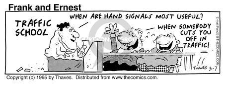 When are hand signals most useful? When somebody cuts you off in traffic.
