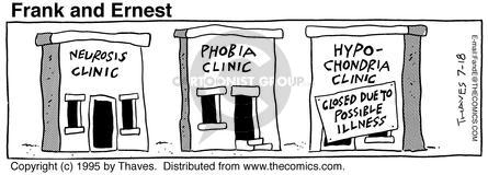 Neurosis clinic. Phobia clinic. Hypochondria clinic. Closed due to possible illness.