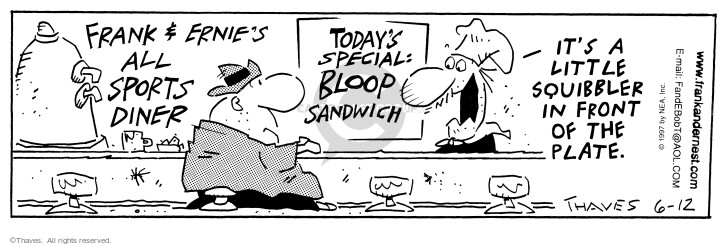 Frank & Ernies All Sports Diner. Todays special: Bloop Sandwich. Its a little squibbler in front of the plate.