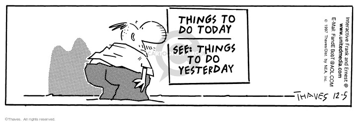 Comic Strip Bob Thaves Tom Thaves  Frank and Ernest 1997-12-05 procrastinate