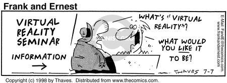 Comic Strip Bob Thaves Tom Thaves  Frank and Ernest 1998-07-07 virtual reality