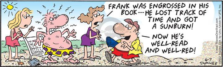 Frank was engrossed in his book --- He lost track of time and got a sunburn!  Now hes well-read and well-red!