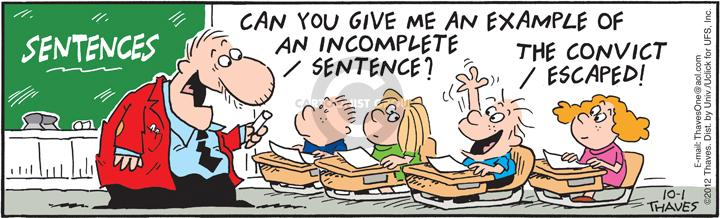 Sentences.  Can you give me an example of an incomplete sentence?  The convict escaped.