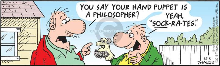 """You say your hand puppet is a philosopher?  Yeah, """"Sock-ra-tes."""""""
