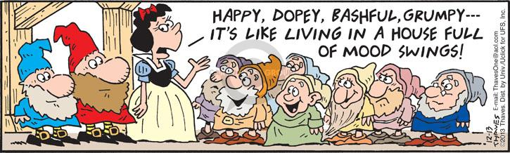 Happy, Dopey, Bashful, Grumpy --- Its like living in a house full of mood swings!