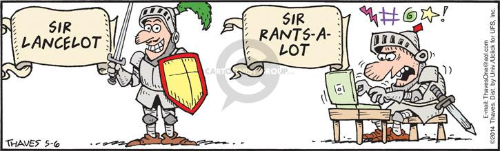 Sir Lancelot.  Sir Rants-A-Lot.