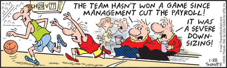 The team hasnt won a game since management cut the payroll!  It was a severe downsizing!