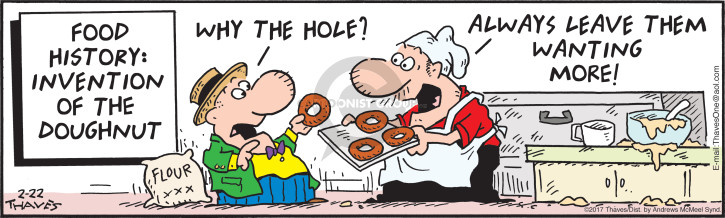 Food history:  Invention of the doughnut.  Why the hole?  Always leave them wanting more!