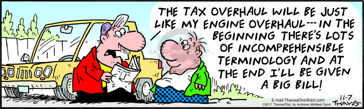 The tax overhaul will be just like my engine overhaul --- In the beginning theres lots of incomprehensible terminology and at the end Ill be given a big bill!