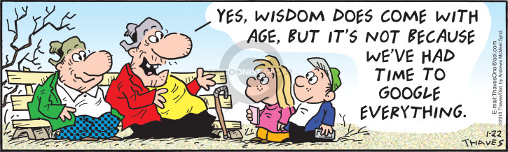 Yes, wisdom does come with age, but its not because weve had time to Google everything.