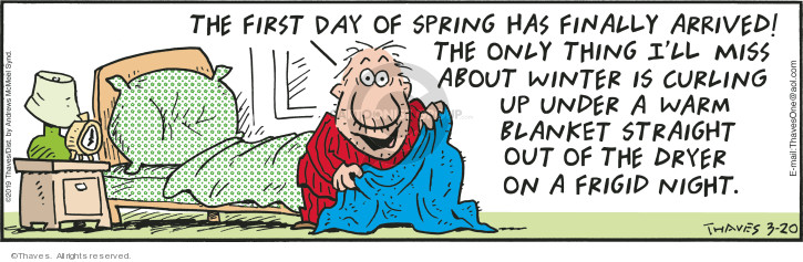 The first day of spring has finally arrived!  The only think Ill miss about winter is curling up under a warm blanket straight out of the dryer on a frigid night.
