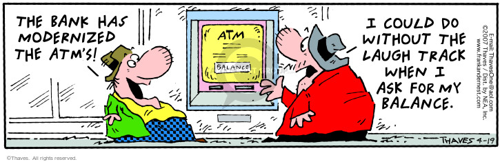 Comic Strip Bob Thaves Tom Thaves  Frank and Ernest 2007-04-19 bank balance