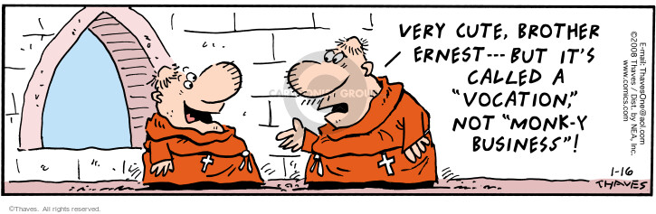 """Very cute, Brother Ernest --- But its called a """"vocation,"""" not """"monk-y business""""!"""