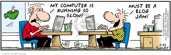 My computer is running so slow.  Must be a blog jam!